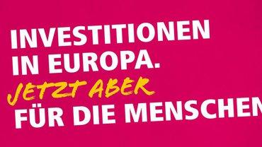 Investitionen in Europa. Jetzt aber für die Menschen!